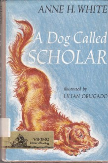 A Dog Called Scholar - Anne H. White, Lilian Obligado