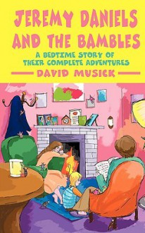 Jeremy Daniels and the Bambles: A Bedtime Story of Their Complete Adventures - David Musick
