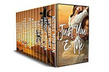 Just You and Me (A Contemporary Romance Collection) - Fiona Miers, Caitlyn Lynch, Liz Durano, Deelylah Mullin, Cate Farren, Jacquie Biggar, Vicki Batman, Kate Richards, Brenna Zinn, Dalton Diaz, Tierney O'Malley, Desiree Holt, Nicole Morgan, Ashlyn Chase