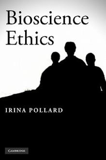 Bioscience Ethics - Irina Pollard