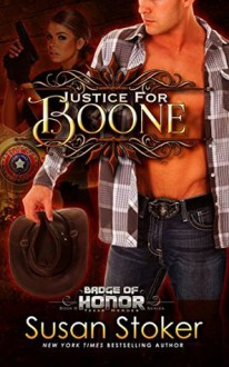 Justice for Boone: Badge of Honor: Texas Heroes, Book 6 - Susan Stoker