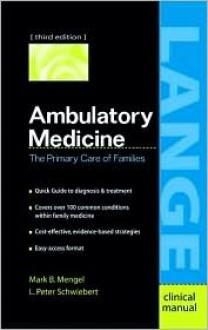 Ambulatory Medicine: Primary Care Families - Mark B. Mengel, L. Peter Schwiebert