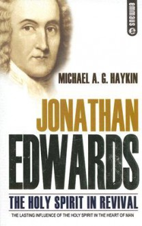 Jonathan Edwards: The Holy Spirit in Revival - Michael A.G. Haykin