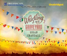 Whistling Past the Graveyard - Susan Crandall, Amy Rubinate