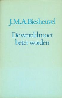 De Wereld Moet Beter Worden - J.M.A. Biesheuvel