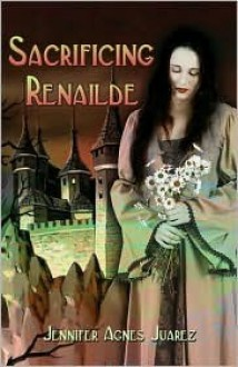 Sacrificing Renailde - Jennifer Juarez