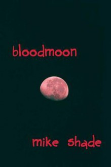 Bloodmoon - Mike Shade