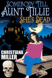 Somebody Tell Aunt Tillie She's Dead - Christiana Miller