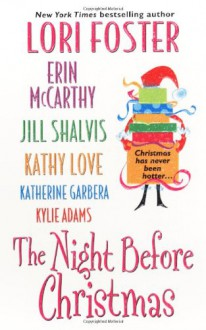 The Night Before Christmas - Erin McCarthy, Lori Foster, Katherine Garbera, Kylie Adams, Kathy Love, Jill Shalvis