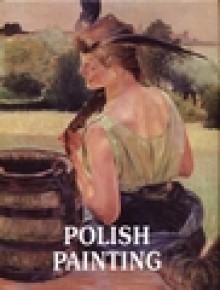 Polish Painting - Halina Andrzejewska, Bogna Piotrowska, Anna Derwojedowa, Junusz Derwojed