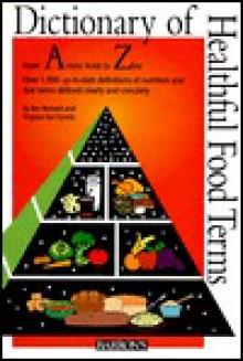 Dictionary of Healthy Food Terms - Beverly Lynn Bennett, Virginia Van Vynckt