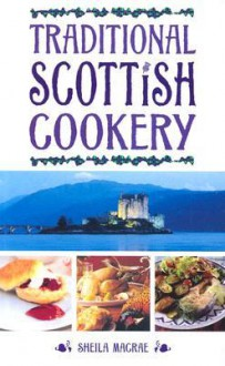 Traditional Scottish Cookery - Sheila Macrae