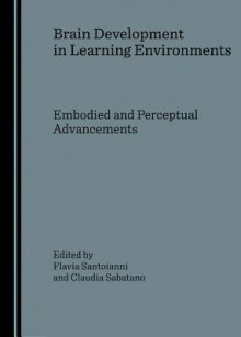 Brain Development in Learning Environments: Embodied and Perceptual Advancements - Flavia Santoianni