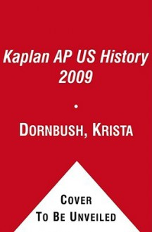 Kaplan AP US History 2009 - Krista Dornbush