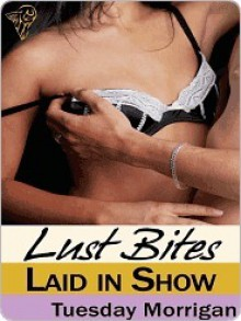 Laid in Show - Tuesday Morrigan