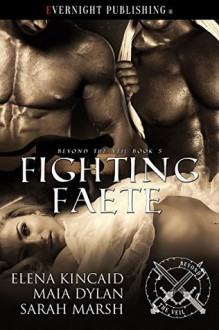 Fighting Faete (Beyond The Veil #5) - Elena Kincaid,Sarah Marsh,Maia Dylan