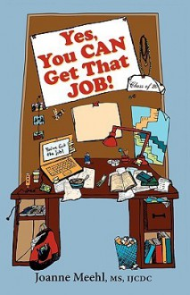 Yes, You Can Get That Job! - Joanne Meehl