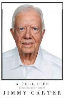 A Full Life: Reflections at Ninety - Jimmy Carter, Jimmy Carter