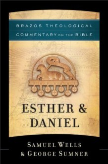 Esther & Daniel (Brazos Theological Commentary on the Bible) - Samuel Wells, George Sumner