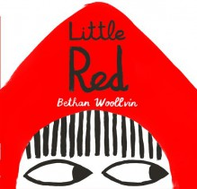 Little Red - Bethan Woollvin,Bethan Woollvin