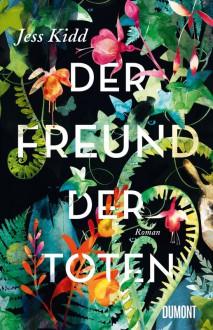 Der Freund der Toten: Roman - Jess Kidd,Klaus Timmermann,Ulrike Wasel