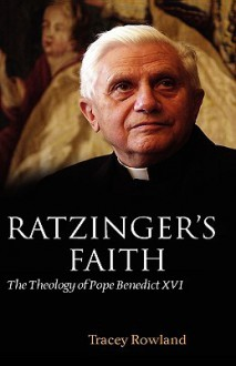 The Theology of Pope Benedict XVI - Tracey Rowland