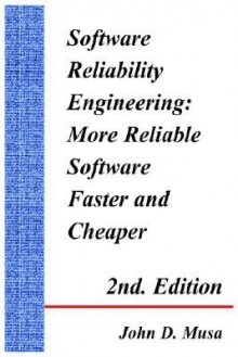 Software Reliability Engineering: More Reliable Software Faster and Cheaper 2nd Edition - John D. Musa