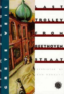 Last Trolley from Beethovenstraat - Grete Weil, John Barrett