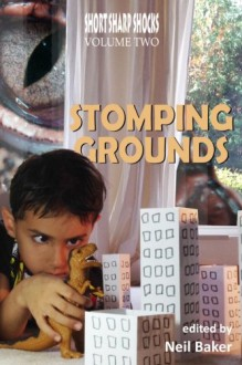 Stomping Grounds (Short Sharp Shocks ) (Volume 2) - C.J. Henderson, Aaron Smith, Patrick Loveland, Christine Morgan, Konstantine Paradias, Doug Blakeslee, David Bernard, Edward Martin III, Martha Bacon, R. Allen Leider, Amy Braun, D.J. Tyrer, Kerry G.S. Lipp, Michael Thomas-Knight, D.G. Sutter, Pete Mesling, David Longsho