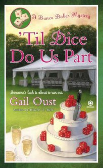 'Til Dice Do Us Part: A Bunco Babes Mystery - Gail Oust