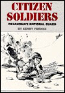 Citizen Soldiers: Oklahoma's National Guard - Kenny Arthur Franks