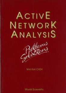 Active Network Analysis - Problems and Solutions - Wai-Kai Chen