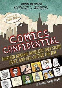 Comics Confidential: Thirteen Graphic Novelists Talk Story, Craft, and Life Outside the Box - Leonard S. Marcus,Various