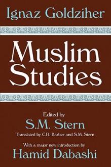 Muslim Studies - Ignaz Goldziher, S.M. Stern, C.R. Barber