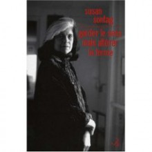 Garder le sens mais altérer la forme: essais et discours - Susan Sontag, Anne Wicke