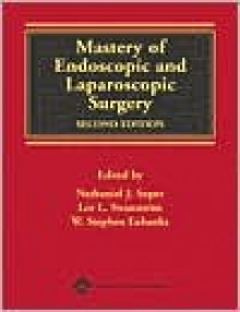 Mastery of Endoscopic and Laparoscopic Surgery - Nathaniel J. Soper, Lee L. Swanstrom, W. Stephen Eubanks