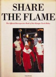 Share the Flame: The Official Retrospective of the Olympic Torch Relay (English Edition) - Alan Hobson, Elaine Jones