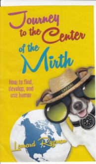 Journey to the Center of the Mirth (How to find, develop, and use humor) - Leonard Ryzman