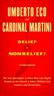 Belief or Nonbelief? - Umberto Eco, Carlo Maria Martini, Minna Proctor, Harvey Cox
