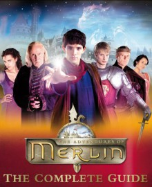 The Adventures of Merlin: The Complete Guide - Jacqueline Rayner