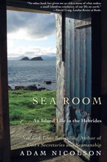 Sea Room: An Island Life in the Hebrides - Adam Nicolson