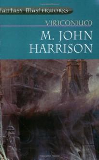 Viriconium (Viriconium, #1-4) - M. John Harrison