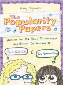 The Popularity Papers: Research for the Social Improvement and General Betterment of Lydia Goldblatt and Julie Graham-Chang - Amy Ignatow