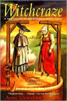 Witchcraze: A New History of the European Witch Hunts - Anne L. Barstow