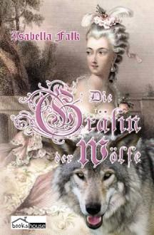 Die Gräfin der Wölfe - Isabella Falk