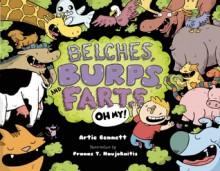 Belches, Burps, and Farts--Oh My! - Artie Bennett,Pranas T. Naujokaitis
