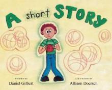 A Short Story - Daniel Gilbert, Allison Doersch