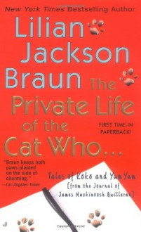 The Private Life of the Cat Who: Tales of Koko and Yum Yum from the Journals of James MacKintosh Qwilleran - Lilian Jackson Braun