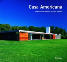 Casa Americana: Single-Family Houses in Latin America - Enrique Larranaga