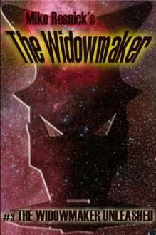 The Widowmaker Unleashed (The Widowmaker #3) - Mike Resnick